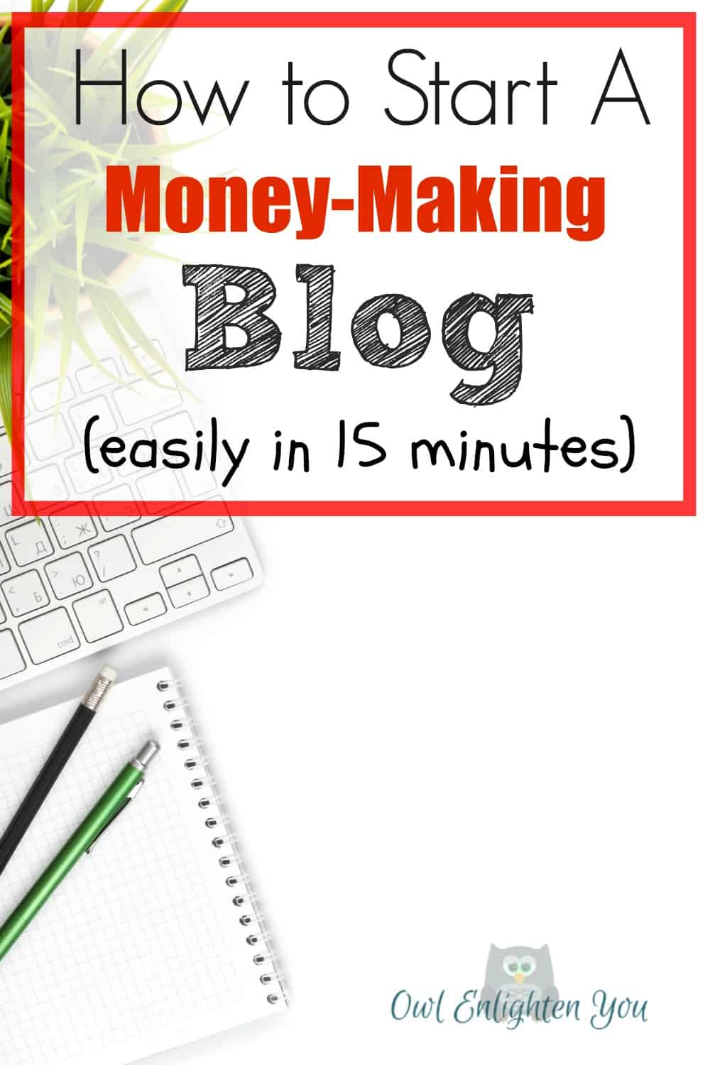 How to start a money-making blog easily in 15 minutes- Owl Enlighten You: Have you been thinking of starting a blog but you were not sure how? Now you can follow this tutorial and start a blog easily in 15 minutes.
