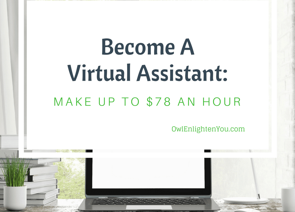 Become a Virtual Assistant: Make up to $78 Per Hour!