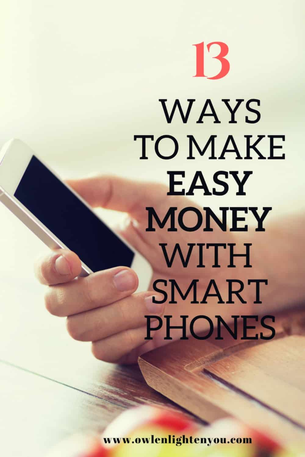13 Easy Ways To Make Money With Your Smart Phone- OwlEnlightenYou.com #makeextramoney #makemoneyonline #makemoneywithsmartphone #howtomakesidemoney