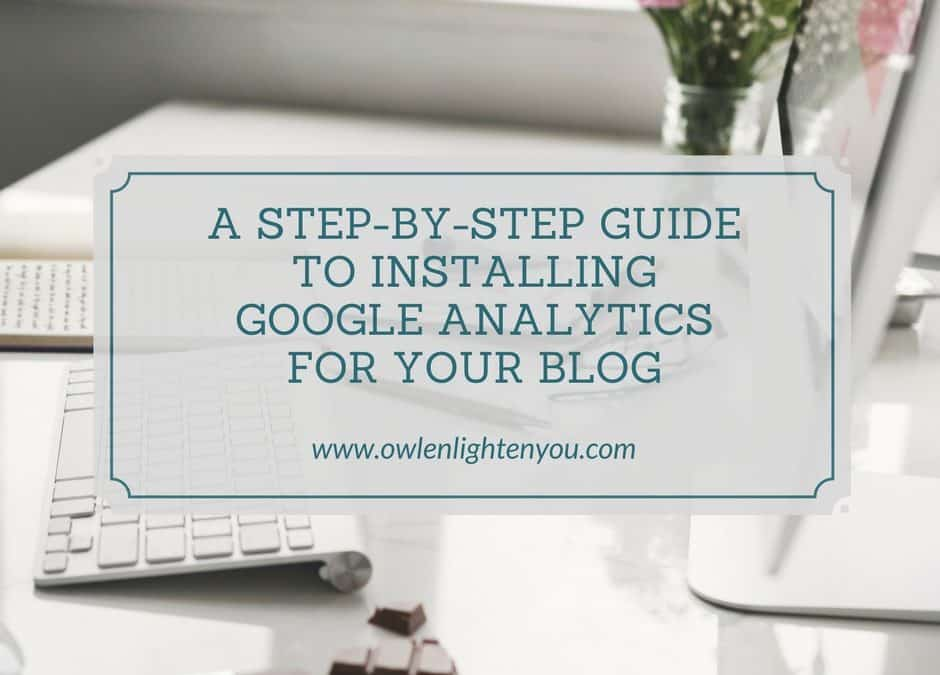 A Step-By-Step Guide to Installing Google Analytics For Your Blog